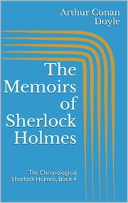 The Memoirs of Sherlock Holmes (The Chronological Sherlock Holmes, Book 4) ebook by Arthur Conan Doyle,Arthur Conan Doyle