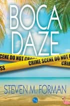 Boca Daze eBook by Steven M. Forman