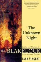 The Unknown Night - The Genius and Madness of R.A. Blakelock, an American Painter ebook by Glyn Vincent