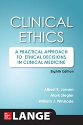 Clinical Ethics, 8th Edition - A Practical Approach to Ethical Decisions in Clinical Medicine, 8E ebook by Mark Siegler,Albert R. Jonsen,William J. Winslade