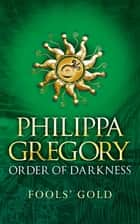 Fools' Gold ebook by Philippa Gregory, Fred van Deelen