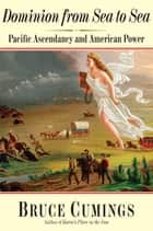 Dominion from Sea to Sea - Pacific Ascendancy and American Power ebook by Bruce Cumings