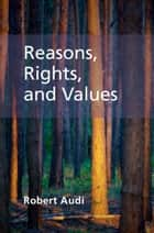 Reasons, Rights, and Values ebook by Robert Audi
