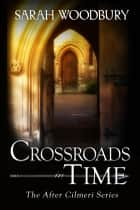 Crossroads in Time (The After Cilmeri Series) ebook by Sarah Woodbury