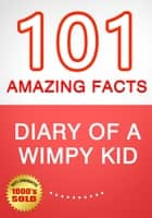 Diary of a Wimpy Kid - 101 Amazing Facts You Didn't Know ebook by G Whiz