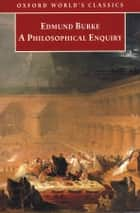 A Philosophical Enquiry into the Origin of Our Ideas of the Sublime and Beautiful ebook by Edmund Burke, Adam Phillips