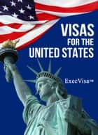 Visas for the United States: ExecVisa ebook by Execvisa