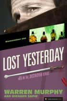 Lost Yesterday - The Destroyer #65 ebook by Warren Murphy, Richard Sapir