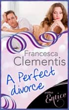 A Perfect Divorce eBook by Francesca Clementis