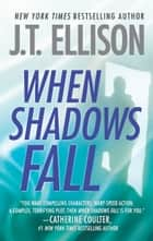 When Shadows Fall ebook by J.T. Ellison