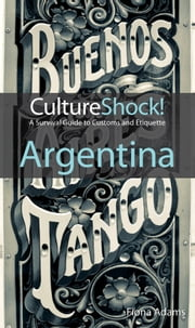 CutlureShock! Argentina - A Survival Guide to Customs and Etiquette ebook by Fiona Adams