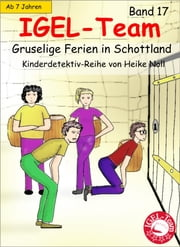 IGEL-Team - Band 17, Gruselige Ferien in Schottland - Kinderbücher ebook by Heike Noll