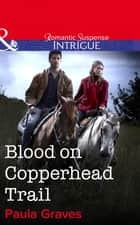 Blood on Copperhead Trail (Mills & Boon Intrigue) (Bitterwood P.D., Book 4) ebook by Paula Graves