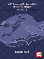 Bach's Sonatas and Partitas for Solo Violin Arranged for Mandolin ebook by Andrew Driscoll