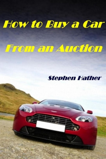 How to Buy a Car from an Auction ebook by Stephen Hather
