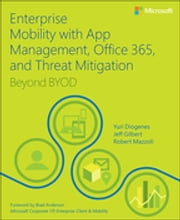 Enterprise Mobility with App Management, Office 365, and Threat Mitigation - Beyond BYOD ebook by Yuri Diogenes,Jeff Gilbert,Robert Mazzoli