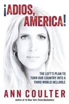 Adios, America ebook by Ann Coulter