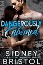 Dangerously Entwined ebook by Sidney Bristol