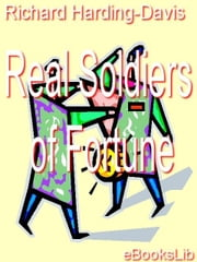 Real Soldiers of Fortune ebook by Harding-Davis, Richard