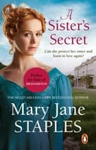 A Sister's Secret - A heart-warming and uplifting Regency romance from bestseller Mary Jane Staples ebook by Mary Jane Staples