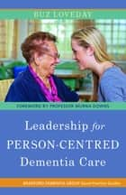 Leadership for Person-Centred Dementia Care ebook by Buz Loveday