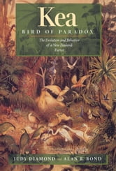 Kea, Bird of Paradox: The Evolution and Behavior of a New Zealand Parrot ebook by Diamond, Judy