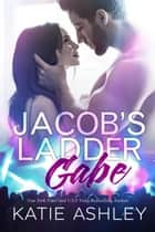 Jacob's Ladder: Gabe - Jacob's Ladder ebook by Katie Ashley