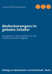 "Medienkonvergenz im globalen Zeitalter - Konzepte von ""Aktualität(en)"" im inter-medienkulturellen Vergleich ebook by Kobo.Web.Store.Products.Fields.ContributorFieldViewModel"