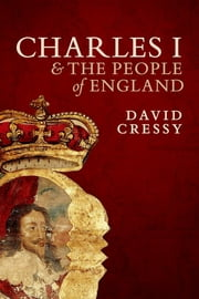 Charles I and the People of England ebook by David Cressy