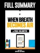 "Full Summary Of ""When Breath Becomes Air – By Paul Kalanithi"" ebook by Sapiens Editorial, Sapiens Editorial"