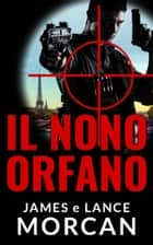 Il Nono Orfano ebook by James Morcan, Lance Morcan
