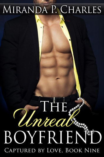 The Unreal Boyfriend - Captured by Love, #9 ebook by Miranda P. Charles