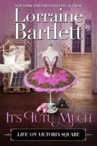 It's Tutu Much ebook by Lorraine Bartlett