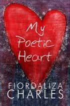 My Poetic Heart ebook by Fiordaliza Charles