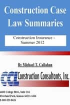 Construction Case Law Summaries: Construction Insurance, Summer 2012 ebook by CCL Construction Consultants, Inc.
