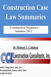 Construction Case Law Summaries: Construction Insurance, Summer 2012 ebook by Michael T. Callahan