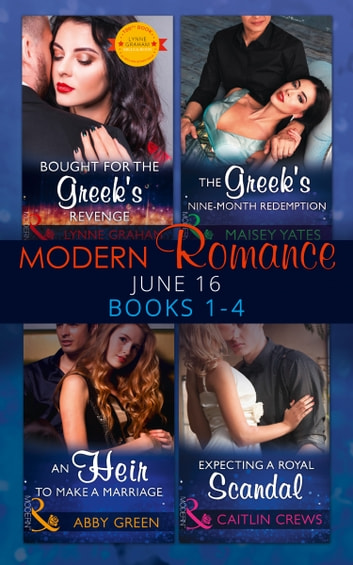 Modern Romance June 2016 Books 1-4: Bought for the Greek's Revenge / An Heir to Make a Marriage / The Greek's Nine-Month Redemption / Expecting a Royal Scandal (Mills & Boon e-Book Collections) eBook by Lynne Graham,Abby Green,Maisey Yates,Caitlin Crews