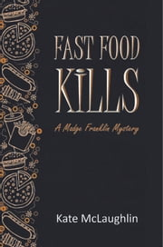 Fast Food Kills - A Madge Franklin Mystery ebook by Kate McLaughlin