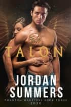 Phantom Warriors 3: Talon (Phantom Warriors Alien Shifter series) ebook by Jordan Summers