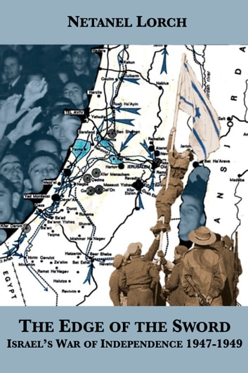 The Edge of the Sword: Israel's War of Independence 1947-1949 ebook by Netanel Lorch