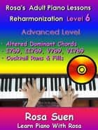 Rosa's Adult Piano Lessons Reharmonization Level 6 Advanced Level - Altered Dominant Chords: I7b9, II7b9, V7b9, VI7b9 and Cocktail Runs & Fills - Learn Piano With Rosa, #1 ebook by Rosa Suen