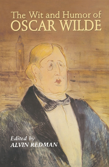 The Wit and Humor of Oscar Wilde ebook by Oscar Wilde