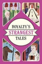 Royalty's Strangest Tales ebook by Geoff Tibballs