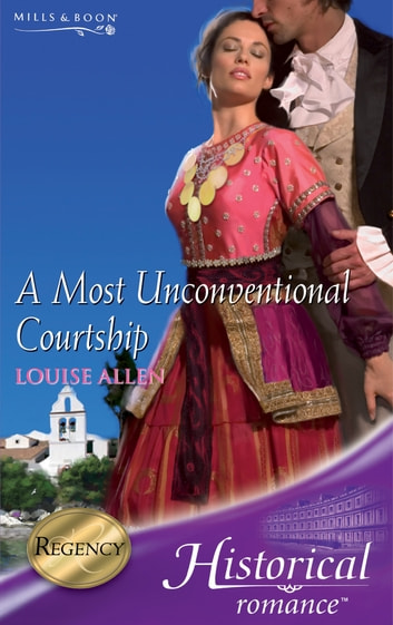 A Most Unconventional Courtship (Mills & Boon Historical) ebook by Louise Allen