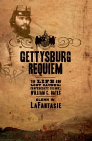 Gettysburg Requiem - The Life and Lost Causes of Confederate Colonel William C. Oates ebook by Glenn W. LaFantasie