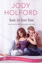 Hate to Love Him 電子書 by Jody Holford