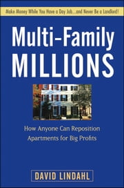Multi-Family Millions - How Anyone Can Reposition Apartments for Big Profits ebook by David Lindahl