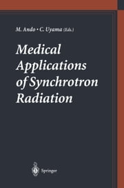 Medical Applications of Synchrotron Radiation ebook by Masami Ando,Chikao Uyama