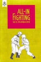 All-in Fighting ebook by W.E. Fairbairn