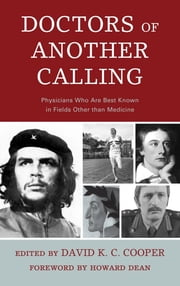 Doctors of Another Calling - Physicians Who Are Known Best in Fields Other than Medicine ebook by David K. C. Cooper,Howard Dean